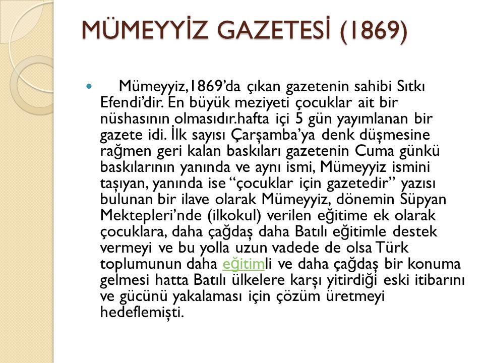 MÜMEYY İ Z GAZETES İ (1869) Mümeyyiz,1869'da çıkan gazetenin sahibi Sıtkı Efendi'dir.