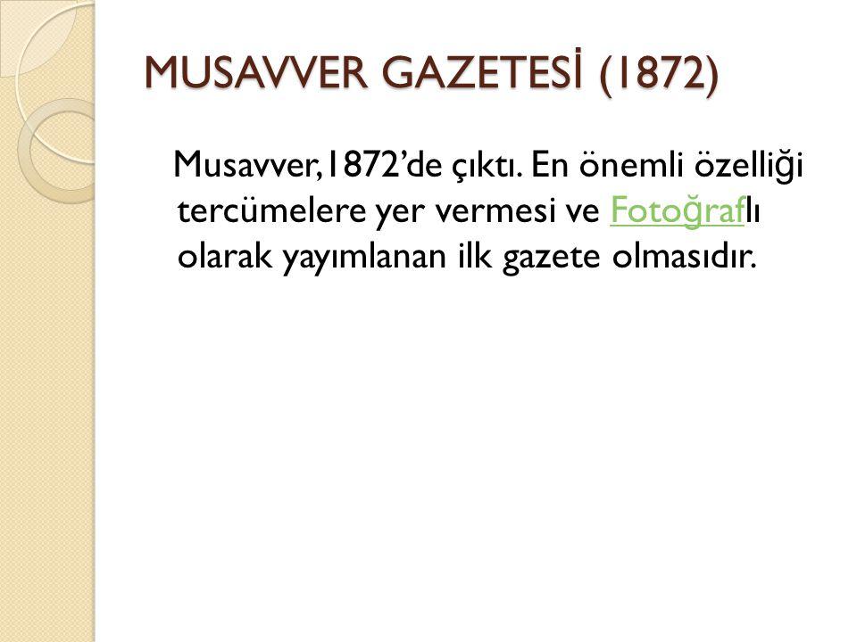 MUSAVVER GAZETES İ (1872) Musavver,1872'de çıktı.