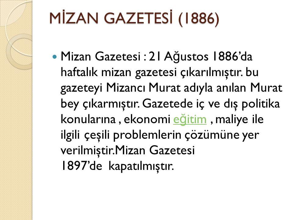 M İ ZAN GAZETES İ (1886) Mizan Gazetesi : 21 A ğ ustos 1886'da haftalık mizan gazetesi çıkarılmıştır.