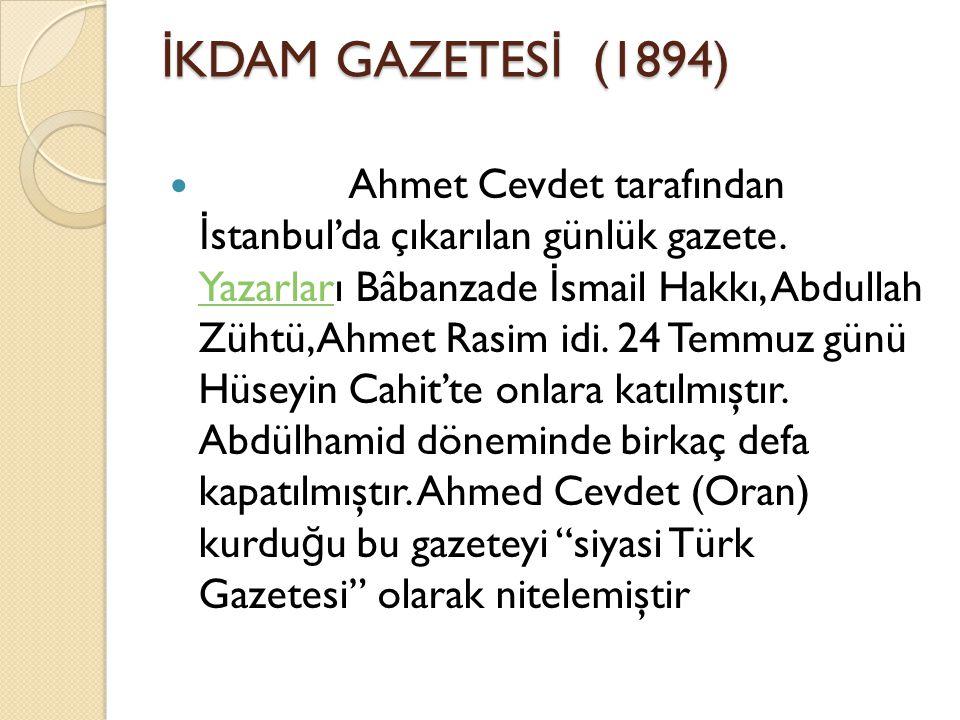 İ KDAM GAZETES İ (1894) Ahmet Cevdet tarafından İ stanbul'da çıkarılan günlük gazete.