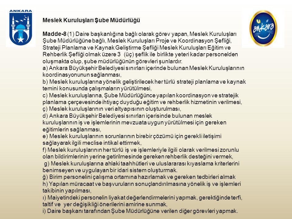 (2) Dernekler Şube Müdürlüğüne bağlı olarak görev yapan Dernek İşlemleri Şefliğinin görev, yetki ve sorumlulukları şunlardır: a) Ankara Büyükşehir Belediyesi sınırları içerisinde faaliyet gösteren Derneklerin veri altyapısının oluşturulması, b) Bakanlık, Avrupa Birliği, Ulusal Ajans, Kalkınma Ajansı ve diğer projelerle ilgili olarak, Derneklerin bilgilendirilerek projelerde yer almalarını sağlamak, c)Derneklerden gelen başvuruları değerlendirip diğer ilgili birimlerle koordinasyonunu sağlamak, ç) Başkanlığı ilgilendiren amaç ve hedefler ile bunlarla ilgili faaliyet ve projeleri takip etmek, d) Tüm plan ve programlarda belirtilen stratejik amaç ve hedefler doğrultusunda hareket edilmesini sağlamak ve bu doğrultuda hareket etmek.