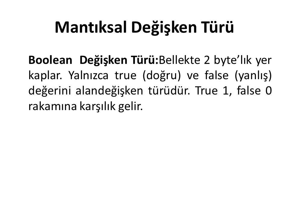 Mantıksal Değişken Türü Boolean Değişken Türü:Bellekte 2 byte'lık yer kaplar. Yalnızca true (doğru) ve false (yanlış) değerini alandeğişken türüdür. T