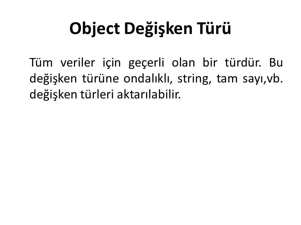 Object Değişken Türü Tüm veriler için geçerli olan bir türdür. Bu değişken türüne ondalıklı, string, tam sayı,vb. değişken türleri aktarılabilir.