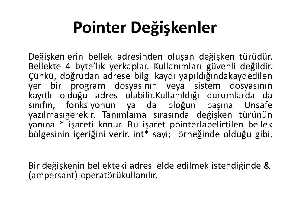 Pointer Değişkenler Değişkenlerin bellek adresinden oluşan değişken türüdür. Bellekte 4 byte'lık yerkaplar. Kullanımları güvenli değildir. Çünkü, doğr