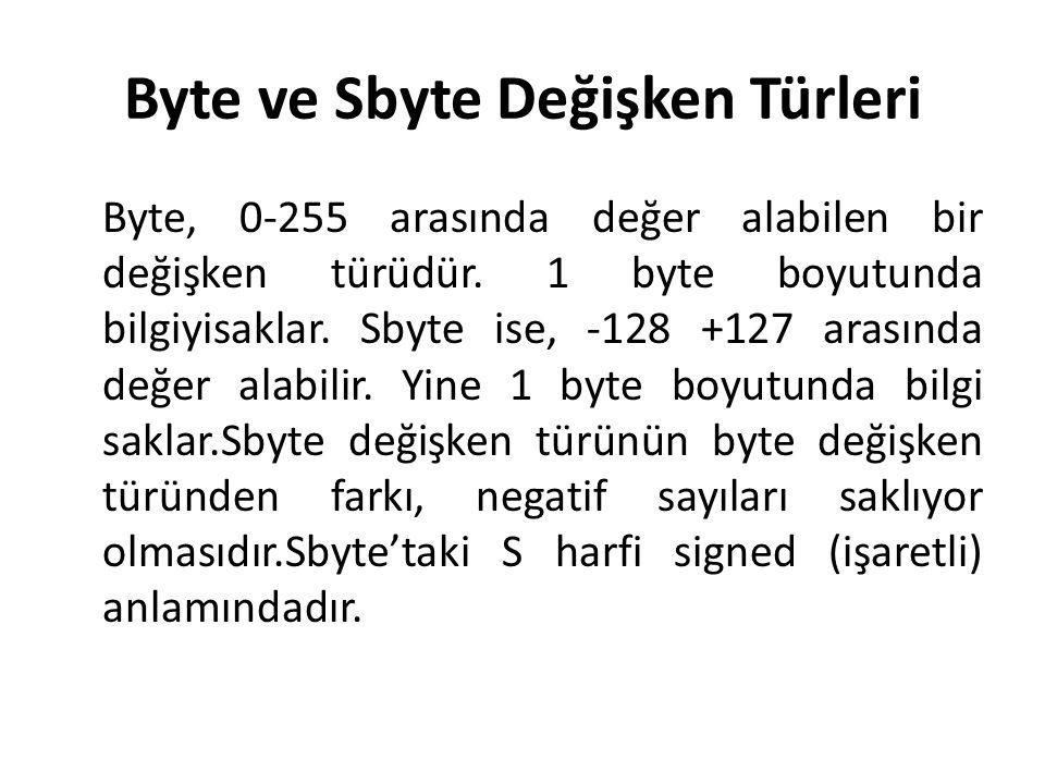 Byte ve Sbyte Değişken Türleri Byte, 0-255 arasında değer alabilen bir değişken türüdür. 1 byte boyutunda bilgiyisaklar. Sbyte ise, -128 +127 arasında