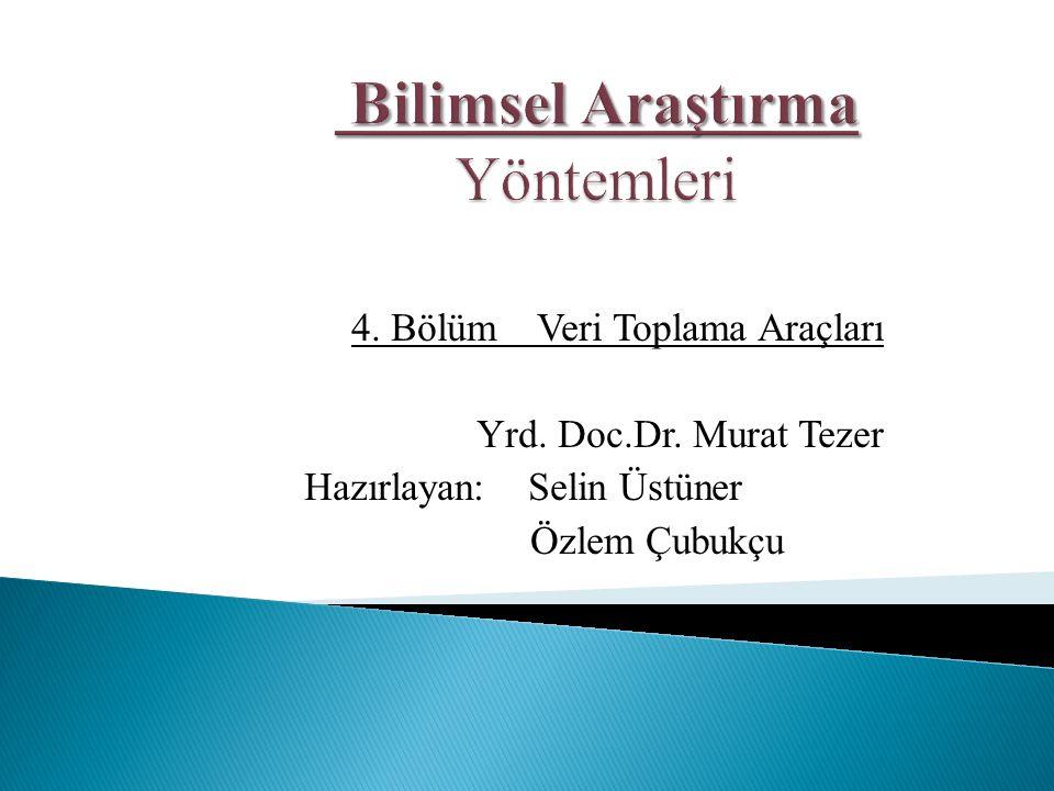4. Bölüm Veri Toplama Araçları Yrd. Doc.Dr. Murat Tezer Hazırlayan: Selin Üstüner Özlem Çubukçu