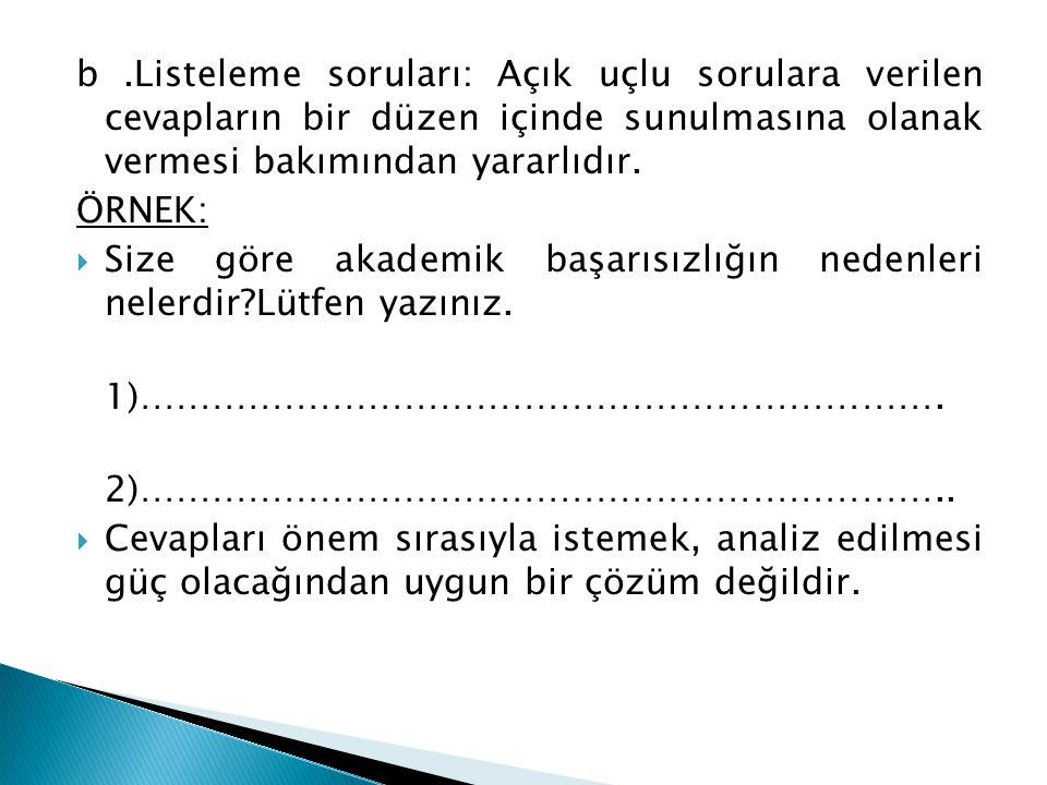 b.Listeleme soruları: Açık uçlu sorulara verilen cevapların bir düzen içinde sunulmasına olanak vermesi bakımından yararlıdır. ÖRNEK:  Size göre akad