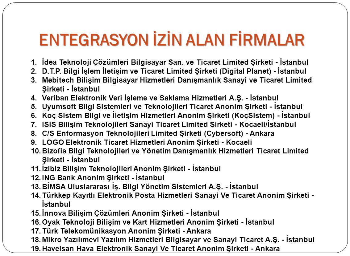 SAKLAMA İZNİ ALAN FİRMALAR 1.C/S Enformasyon Teknolojileri Limited Ş irketi (Cybersoft) – Ankara 2. İ dea Teknoloji Çözümleri Bilgisayar San. ve Ticar