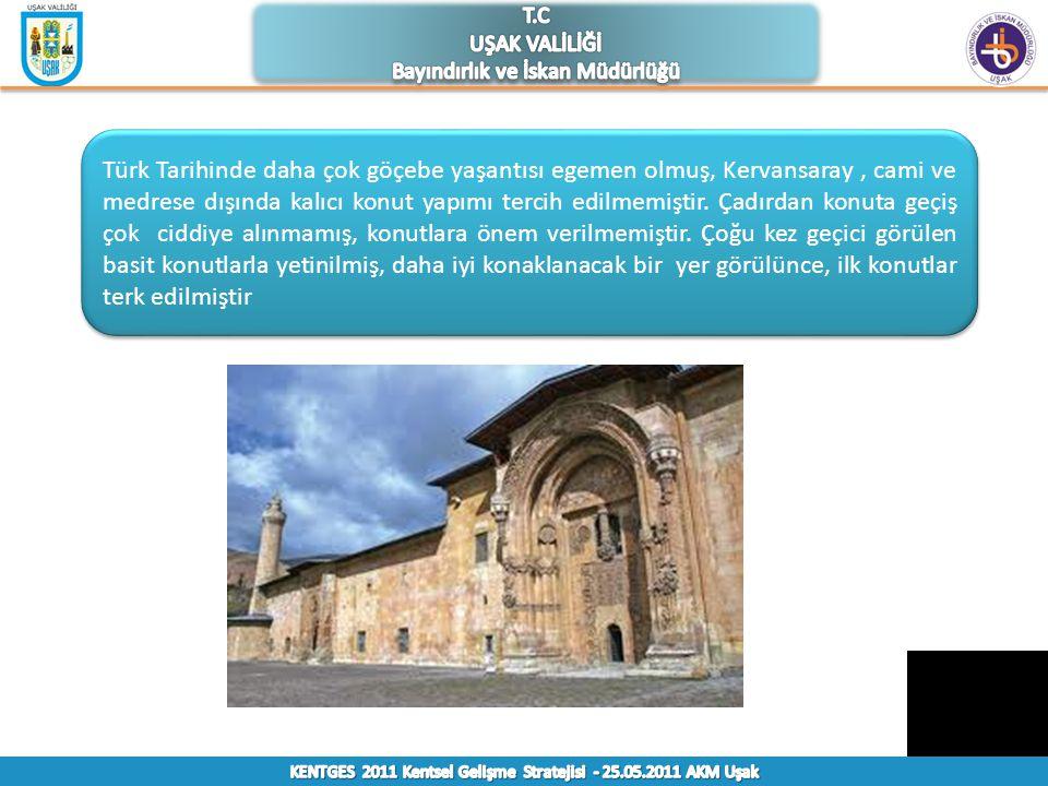 Türk Tarihinde daha çok göçebe yaşantısı egemen olmuş, Kervansaray, cami ve medrese dışında kalıcı konut yapımı tercih edilmemiştir.
