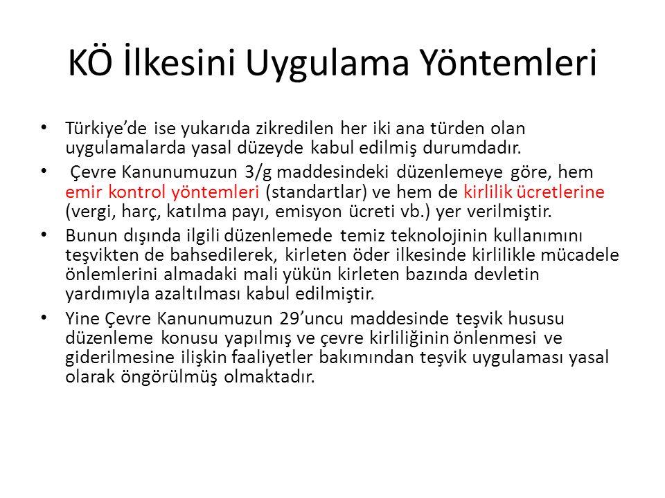 KÖ İlkesini Uygulama Yöntemleri Türkiye'de ise yukarıda zikredilen her iki ana türden olan uygulamalarda yasal düzeyde kabul edilmiş durumdadır. Çevre