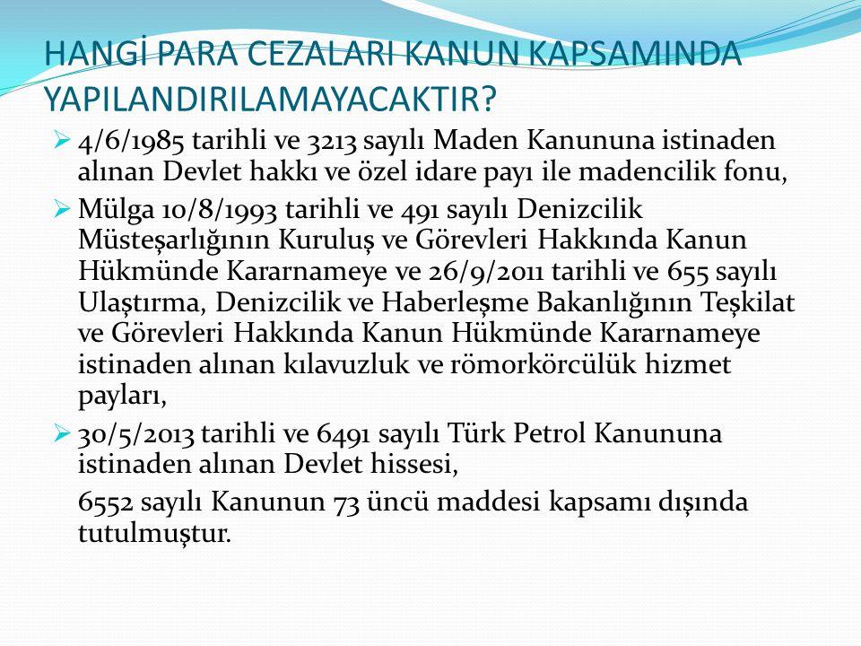 HANGİ PARA CEZALARI KANUN KAPSAMINDA YAPILANDIRILAMAYACAKTIR?  4/6/1985 tarihli ve 3213 sayılı Maden Kanununa istinaden alınan Devlet hakkı ve özel i