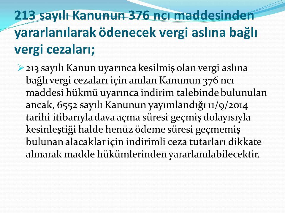 213 sayılı Kanunun 376 ncı maddesinden yararlanılarak ödenecek vergi aslına bağlı vergi cezaları;  213 sayılı Kanun uyarınca kesilmiş olan vergi aslı