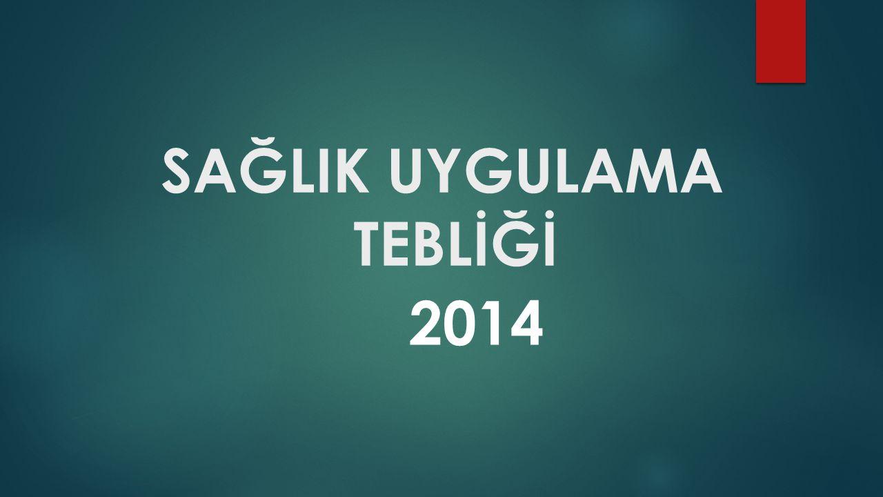 SAĞLIK UYGULAMA TEBLİĞİ 2014