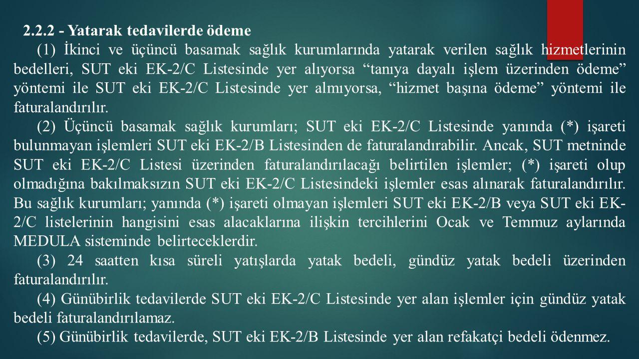 2.2.2 - Yatarak tedavilerde ödeme (1) İkinci ve üçüncü basamak sağlık kurumlarında yatarak verilen sağlık hizmetlerinin bedelleri, SUT eki EK-2/C List