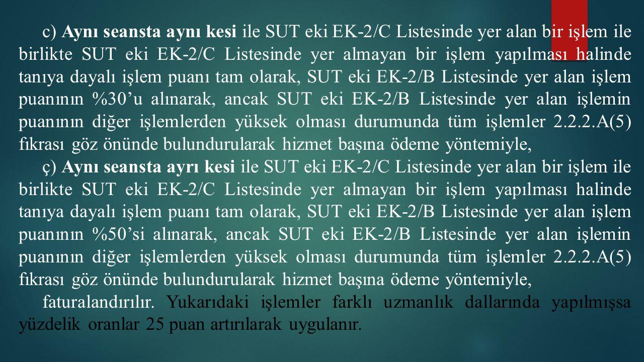 c) Aynı seansta aynı kesi ile SUT eki EK-2/C Listesinde yer alan bir işlem ile birlikte SUT eki EK-2/C Listesinde yer almayan bir işlem yapılması hali
