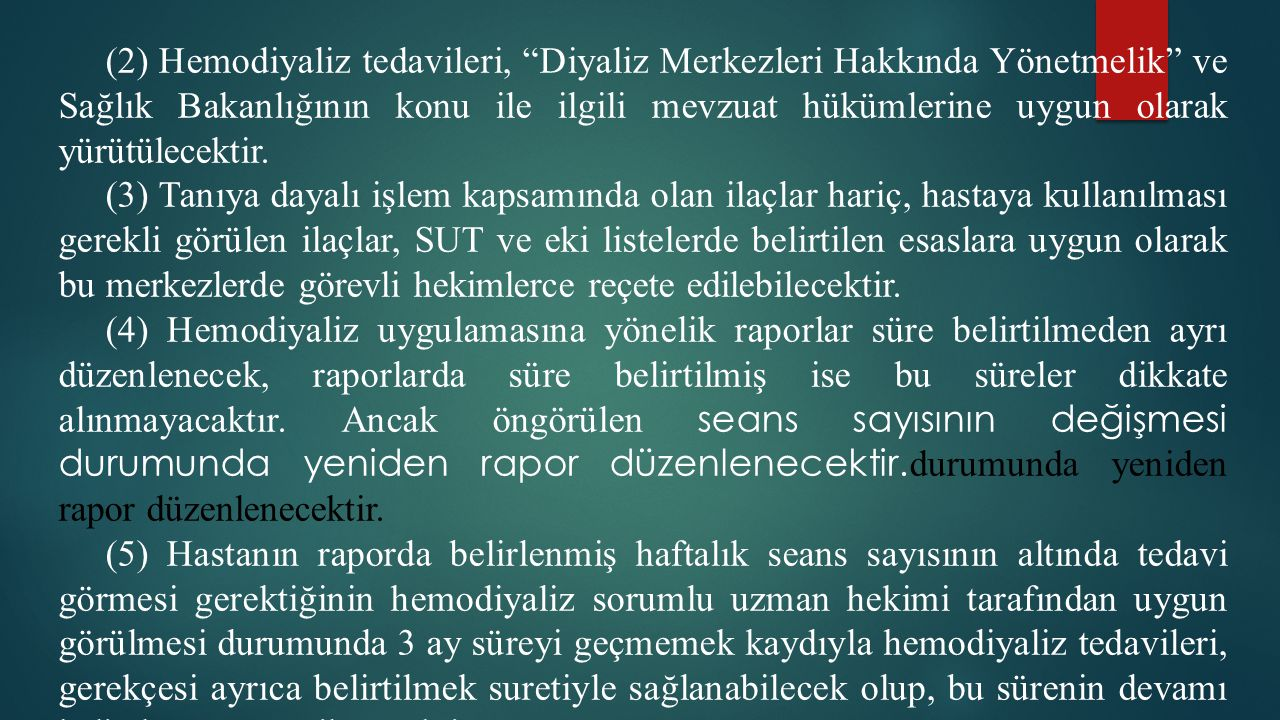 """(2) Hemodiyaliz tedavileri, """"Diyaliz Merkezleri Hakkında Yönetmelik"""" ve Sağlık Bakanlığının konu ile ilgili mevzuat hükümlerine uygun olarak yürütülec"""