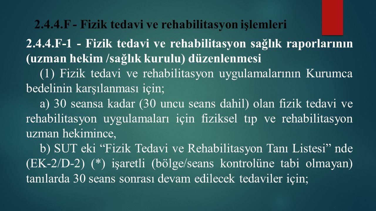 2.4.4.F - Fizik tedavi ve rehabilitasyon işlemleri 2.4.4.F-1 - Fizik tedavi ve rehabilitasyon sağlık raporlarının (uzman hekim /sağlık kurulu) düzenle