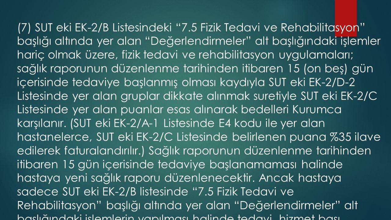 """(7) SUT eki EK-2/B Listesindeki """"7.5 Fizik Tedavi ve Rehabilitasyon"""" başlığı altında yer alan """"Değerlendirmeler"""" alt başlığındaki işlemler hariç olmak"""