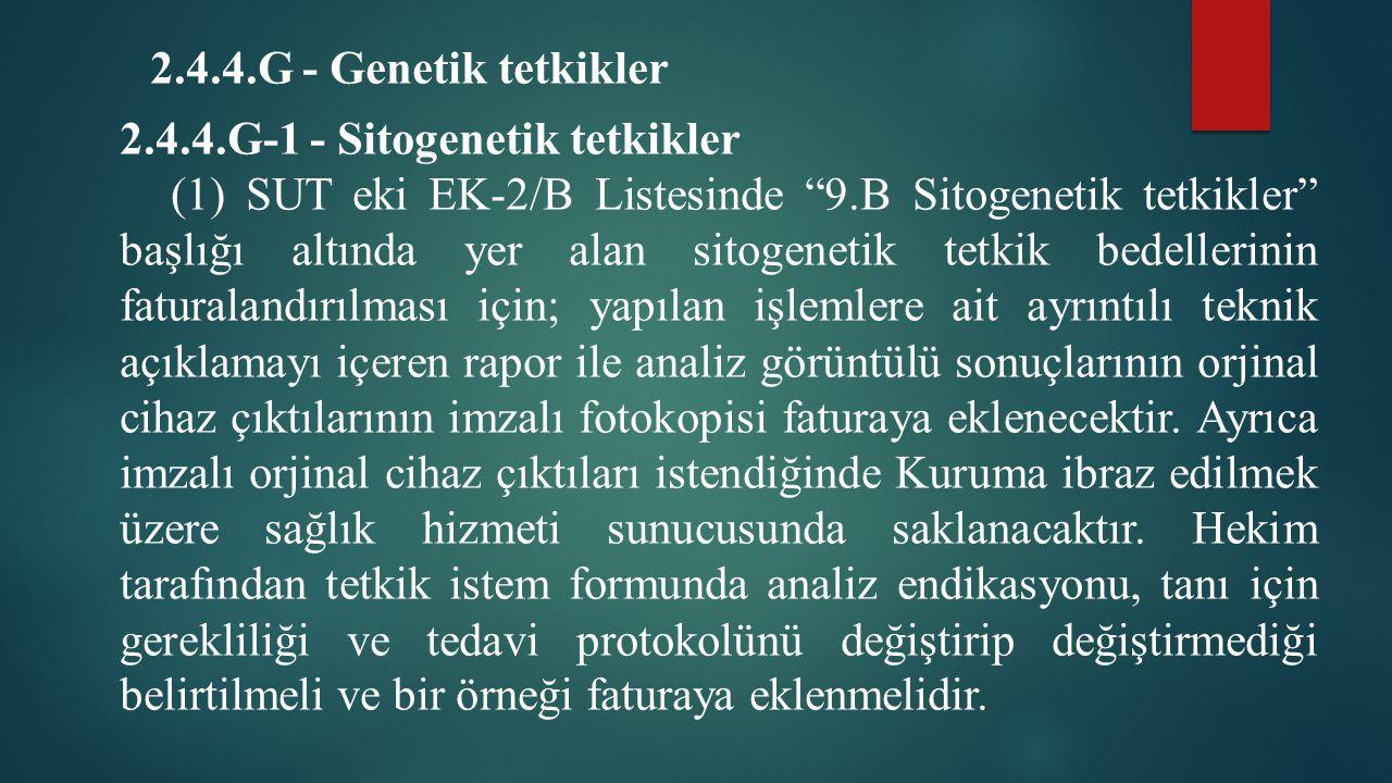 "2.4.4.G - Genetik tetkikler 2.4.4.G-1 - Sitogenetik tetkikler (1) SUT eki EK-2/B Listesinde ""9.B Sitogenetik tetkikler"" başlığı altında yer alan sitog"