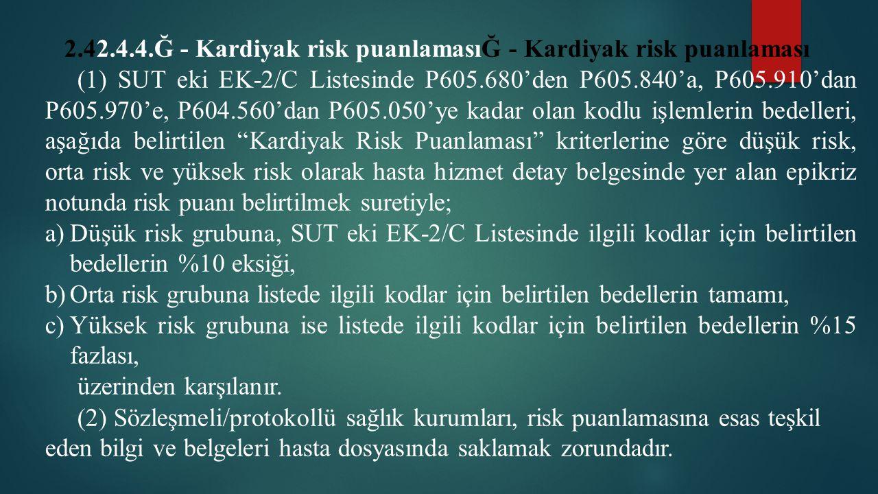 2.42.4.4.Ğ - Kardiyak risk puanlamasıĞ - Kardiyak risk puanlaması (1) SUT eki EK-2/C Listesinde P605.680'den P605.840'a, P605.910'dan P605.970'e, P604