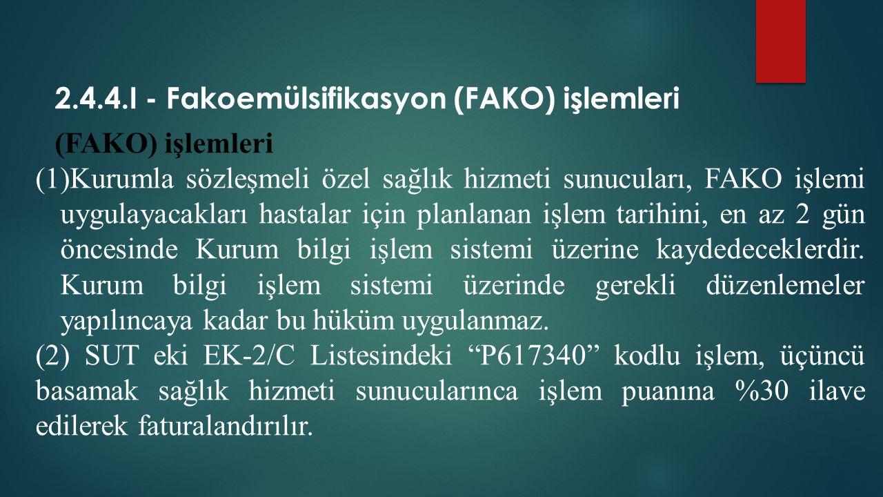 2.4.4.I - Fakoemülsifikasyon (FAKO) işlemleri (FAKO) işlemleri (1)Kurumla sözleşmeli özel sağlık hizmeti sunucuları, FAKO işlemi uygulayacakları hasta