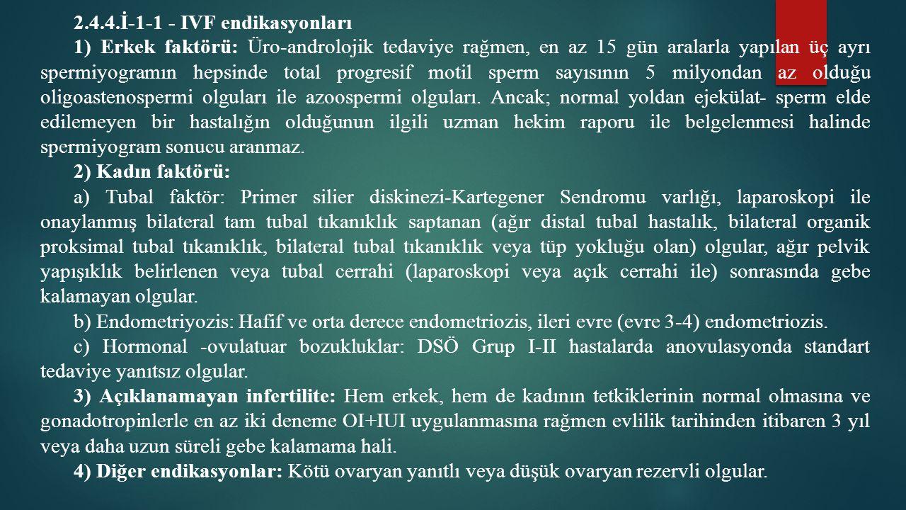 2.4.4.İ-1-1 - IVF endikasyonları 1) Erkek faktörü: Üro-androlojik tedaviye rağmen, en az 15 gün aralarla yapılan üç ayrı spermiyogramın hepsinde total