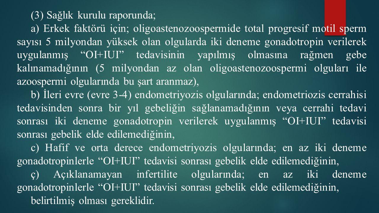 (3) Sağlık kurulu raporunda; a) Erkek faktörü için; oligoastenozoospermide total progresif motil sperm sayısı 5 milyondan yüksek olan olgularda iki de