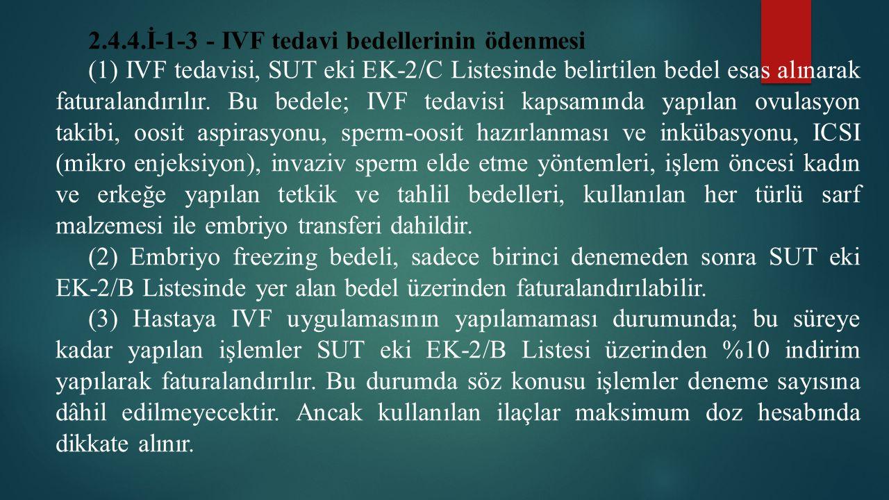 2.4.4.İ-1-3 - IVF tedavi bedellerinin ödenmesi (1) IVF tedavisi, SUT eki EK-2/C Listesinde belirtilen bedel esas alınarak faturalandırılır. Bu bedele;