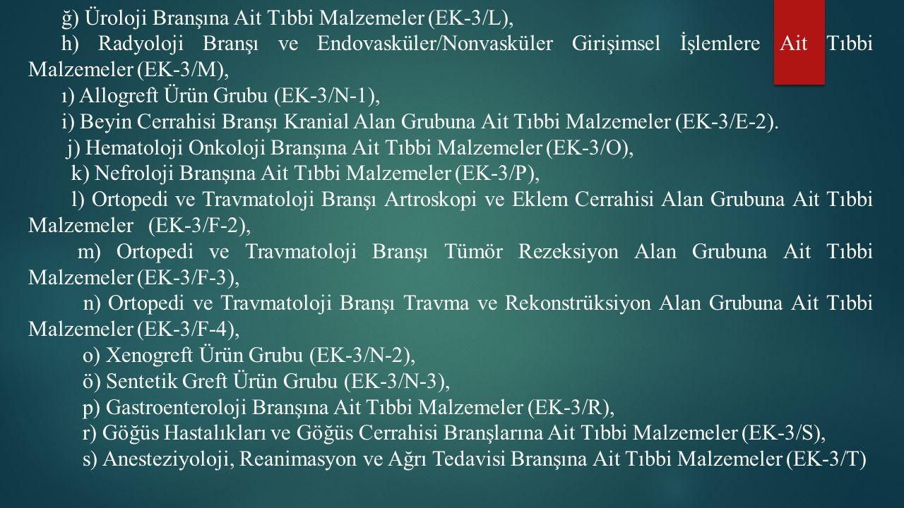 ğ) Üroloji Branşına Ait Tıbbi Malzemeler (EK-3/L), h) Radyoloji Branşı ve Endovasküler/Nonvasküler Girişimsel İşlemlere Ait Tıbbi Malzemeler (EK-3/M),
