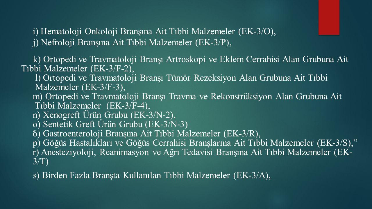 i) Hematoloji Onkoloji Branşına Ait Tıbbi Malzemeler (EK-3/O), j) Nefroloji Branşına Ait Tıbbi Malzemeler (EK-3/P), k) Ortopedi ve Travmatoloji Branşı