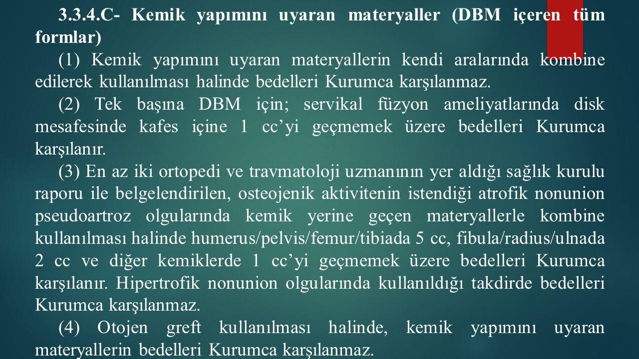 3.3.4.C- Kemik yapımını uyaran materyaller (DBM içeren tüm formlar) (1) Kemik yapımını uyaran materyallerin kendi aralarında kombine edilerek kullanıl
