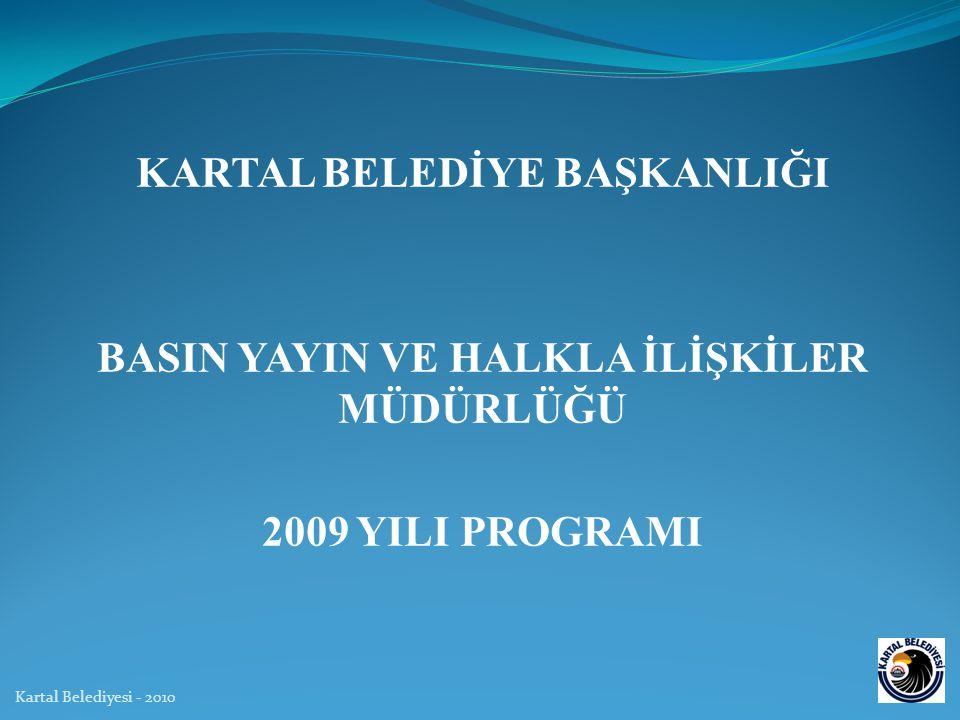 KARTAL BELEDİYE BAŞKANLIĞI BASIN YAYIN VE HALKLA İLİŞKİLER MÜDÜRLÜĞÜ 2009 YILI PROGRAMI Kartal Belediyesi - 2010