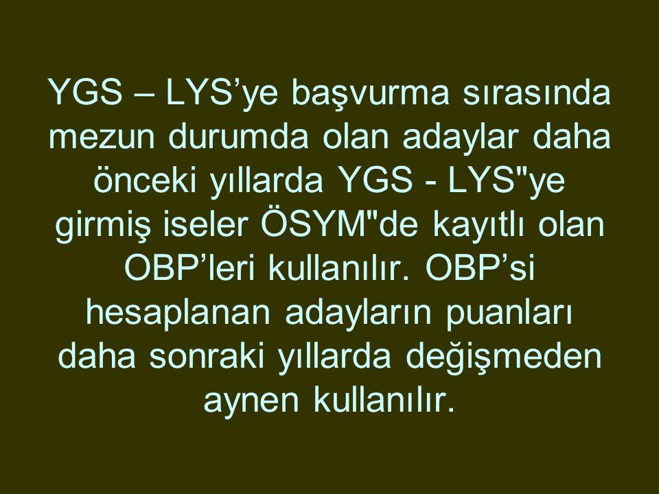 YGS – LYS'ye başvurma sırasında mezun durumda olan adaylar daha önceki yıllarda YGS - LYS
