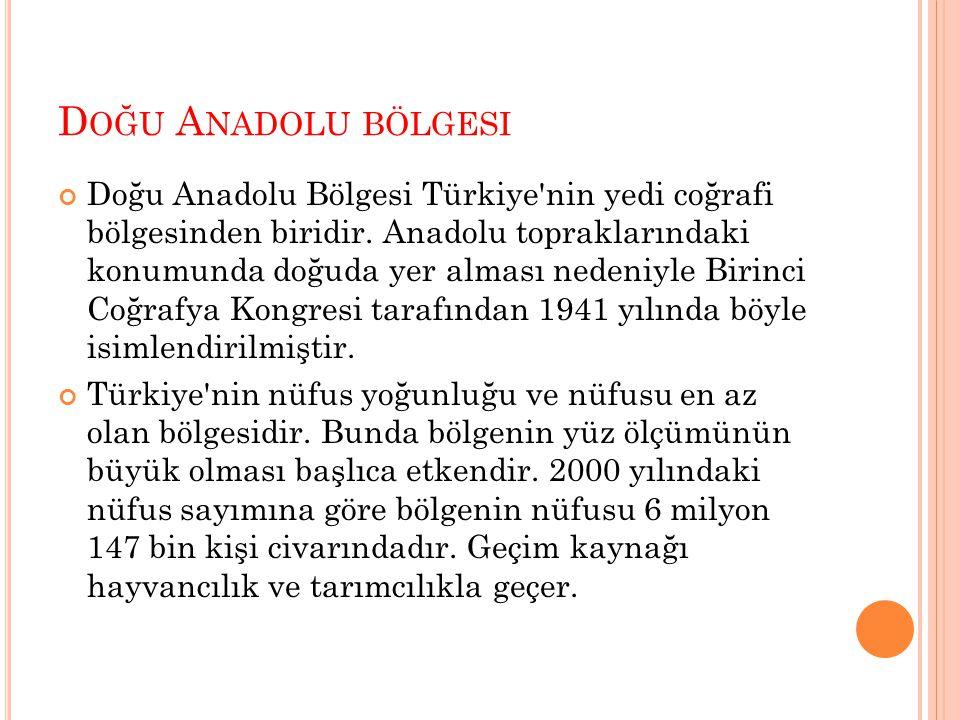 D OĞU A NADOLU BÖLGESI Doğu Anadolu Bölgesi Türkiye'nin yedi coğrafi bölgesinden biridir. Anadolu topraklarındaki konumunda doğuda yer alması nedeniyl