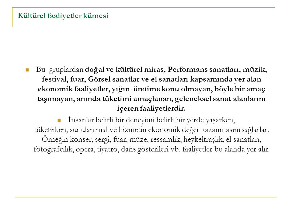 Kültürel faaliyetler kümesi Bu gruplardan doğal ve kültürel miras, Performans sanatları, müzik, festival, fuar, Görsel sanatlar ve el sanatları kapsam