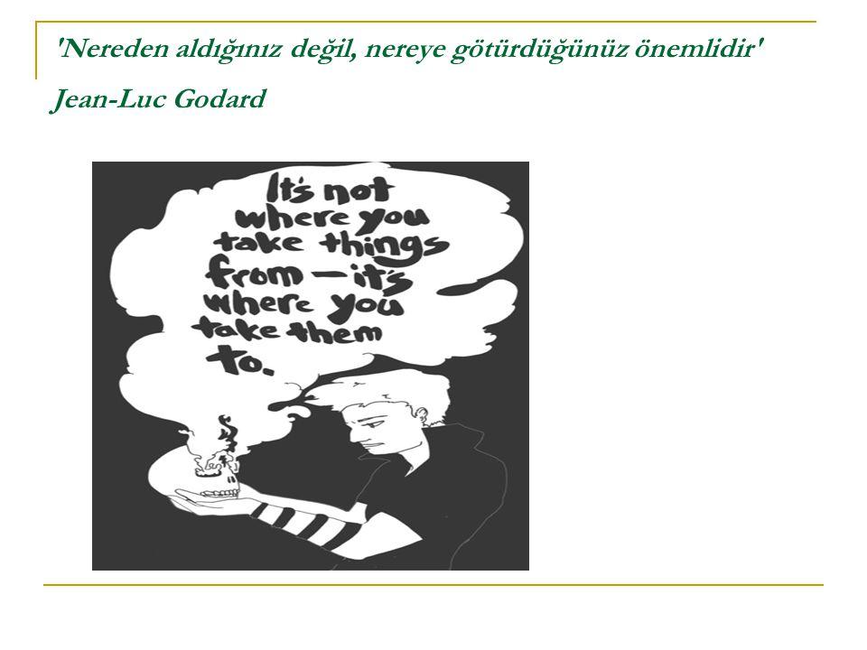 Nereden aldığınız değil, nereye götürdüğünüz önemlidir Jean-Luc Godard