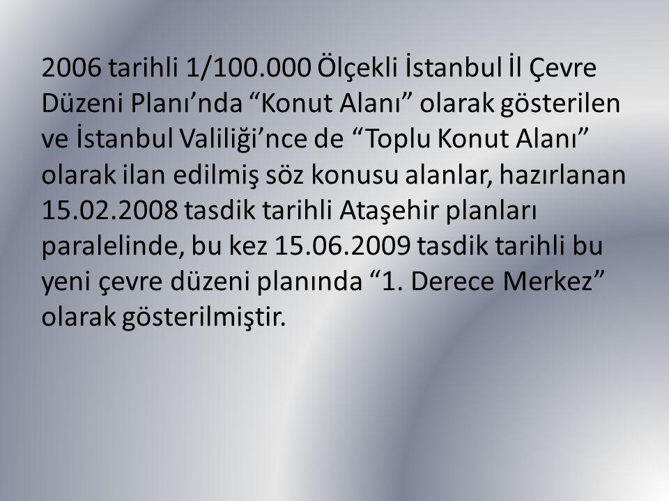 """2006 tarihli 1/100.000 Ölçekli İstanbul İl Çevre Düzeni Planı'nda """"Konut Alanı"""" olarak gösterilen ve İstanbul Valiliği'nce de """"Toplu Konut Alanı"""" olar"""
