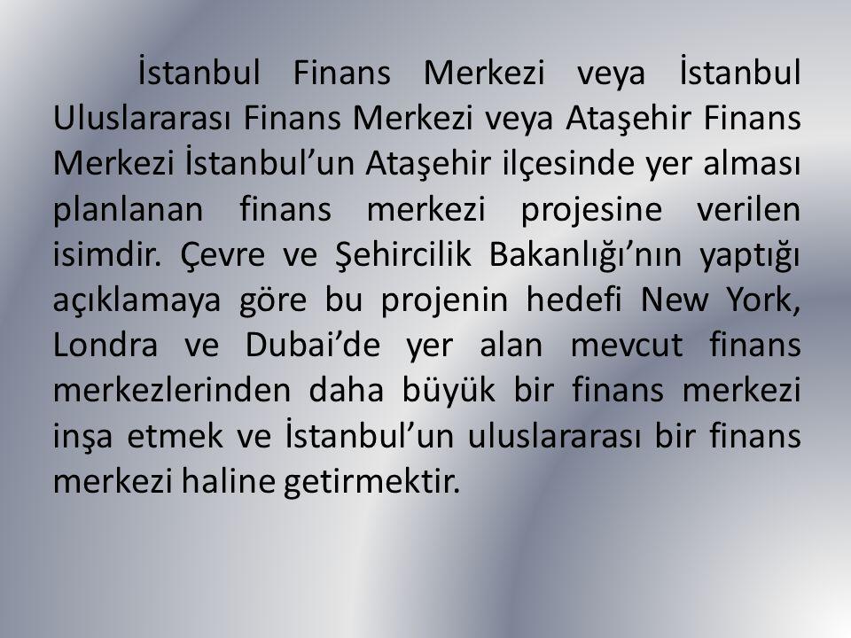 İstanbul Finans Merkezi veya İstanbul Uluslararası Finans Merkezi veya Ataşehir Finans Merkezi İstanbul'un Ataşehir ilçesinde yer alması planlanan fin
