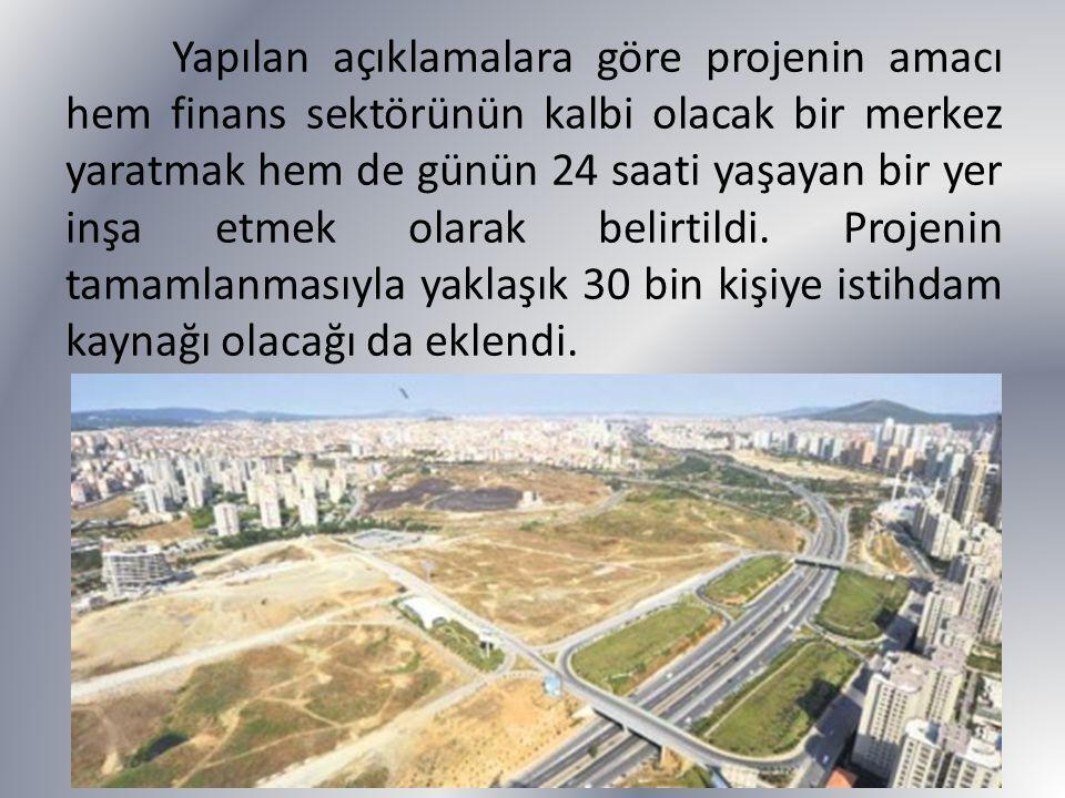 Yapılan açıklamalara göre projenin amacı hem finans sektörünün kalbi olacak bir merkez yaratmak hem de günün 24 saati yaşayan bir yer inşa etmek olara