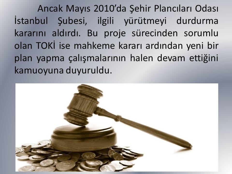 Ancak Mayıs 2010'da Şehir Plancıları Odası İstanbul Şubesi, ilgili yürütmeyi durdurma kararını aldırdı. Bu proje sürecinden sorumlu olan TOKİ ise mahk