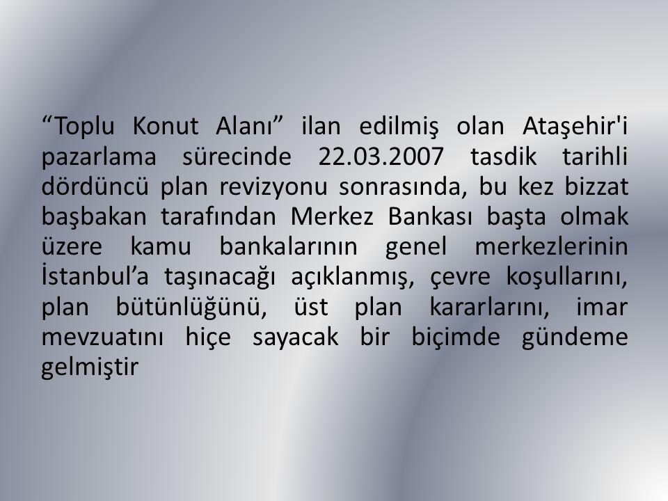 """""""Toplu Konut Alanı"""" ilan edilmiş olan Ataşehir'i pazarlama sürecinde 22.03.2007 tasdik tarihli dördüncü plan revizyonu sonrasında, bu kez bizzat başba"""