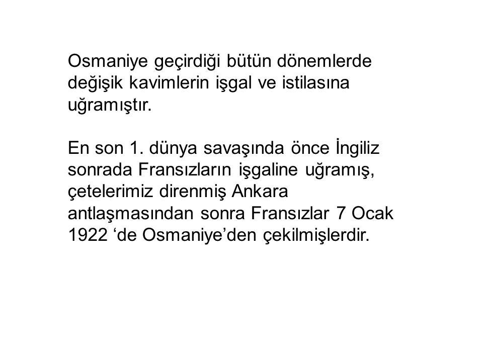 Osmaniye geçirdiği bütün dönemlerde değişik kavimlerin işgal ve istilasına uğramıştır.