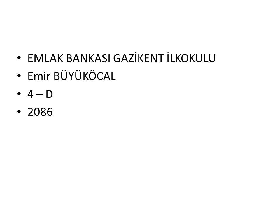 EMLAK BANKASI GAZİKENT İLKOKULU Emir BÜYÜKÖCAL 4 – D 2086