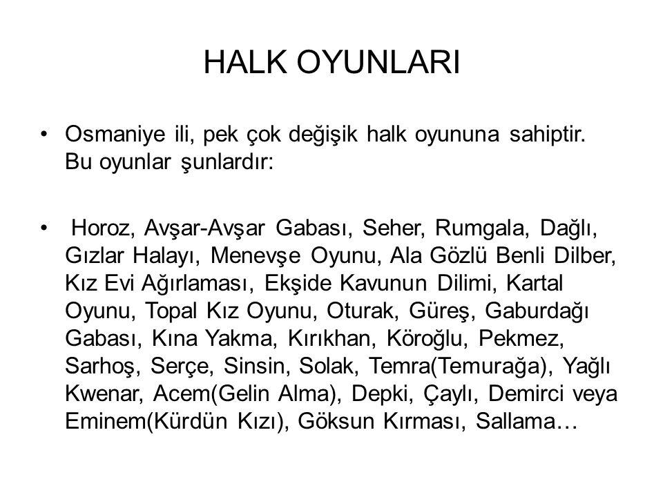 HALK OYUNLARI Osmaniye ili, pek çok değişik halk oyununa sahiptir.
