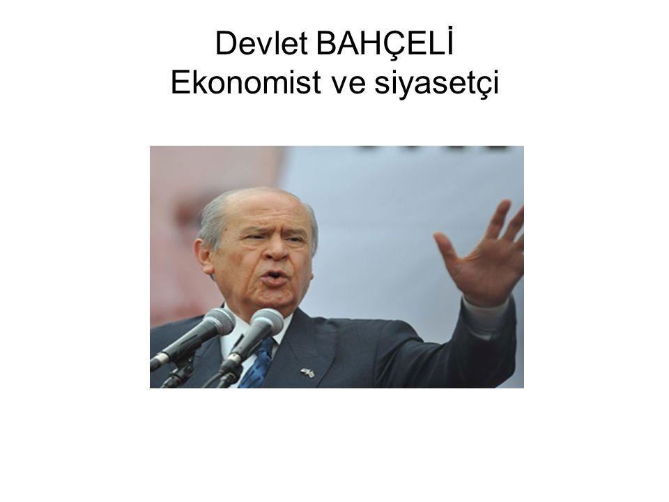 Devlet BAHÇELİ Ekonomist ve siyasetçi