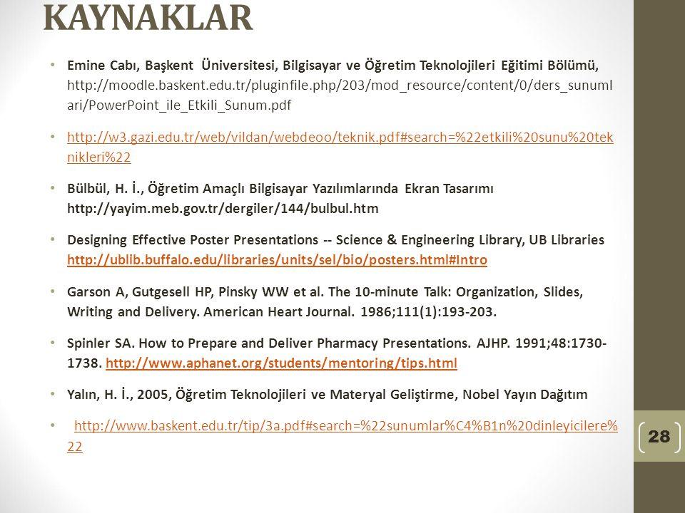 KAYNAKLAR Emine Cabı, Başkent Üniversitesi, Bilgisayar ve Öğretim Teknolojileri Eğitimi Bölümü, http://moodle.baskent.edu.tr/pluginfile.php/203/mod_resource/content/0/ders_sunuml ari/PowerPoint_ile_Etkili_Sunum.pdf http://w3.gazi.edu.tr/web/vildan/webdeoo/teknik.pdf#search=%22etkili%20sunu%20tek nikleri%22 http://w3.gazi.edu.tr/web/vildan/webdeoo/teknik.pdf#search=%22etkili%20sunu%20tek nikleri%22 Bülbül, H.