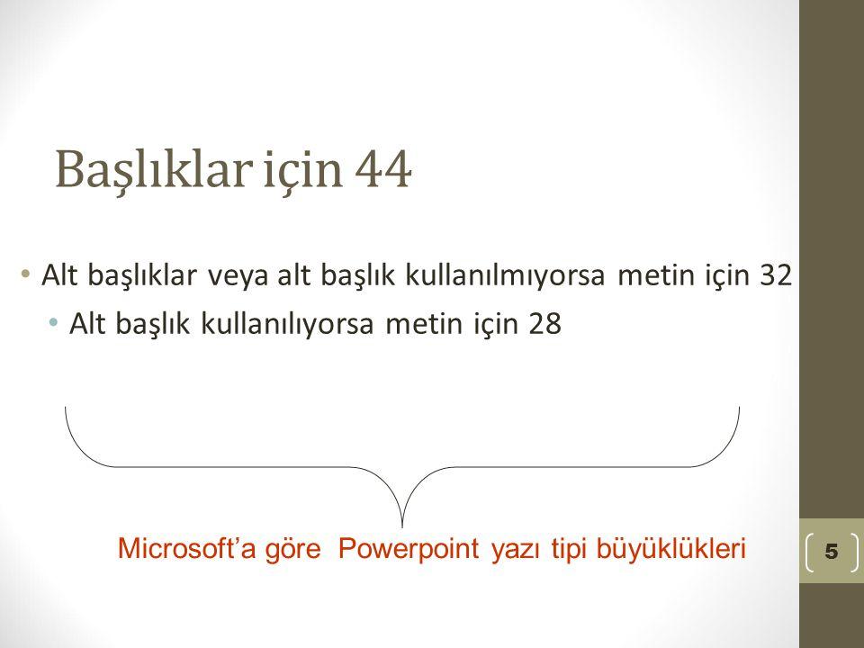 Başlıklar için 44 Alt başlıklar veya alt başlık kullanılmıyorsa metin için 32 Alt başlık kullanılıyorsa metin için 28 5 Microsoft'a göre Powerpoint yazı tipi büyüklükleri