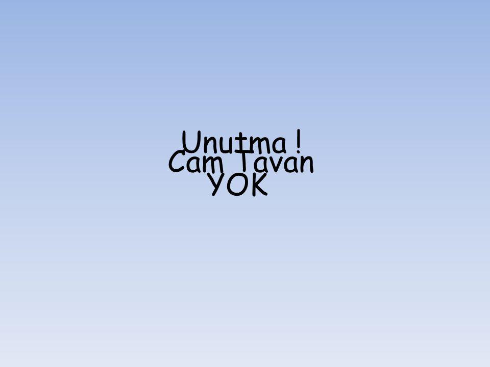 Unutma ! Cam Tavan YOK