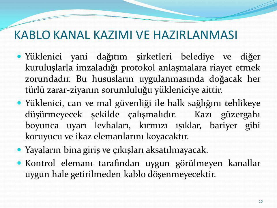 KABLO KANAL KAZIMI VE HAZIRLANMASI Yüklenici yani dağıtım şirketleri belediye ve diğer kuruluşlarla imzaladığı protokol anlaşmalara riayet etmek zorun