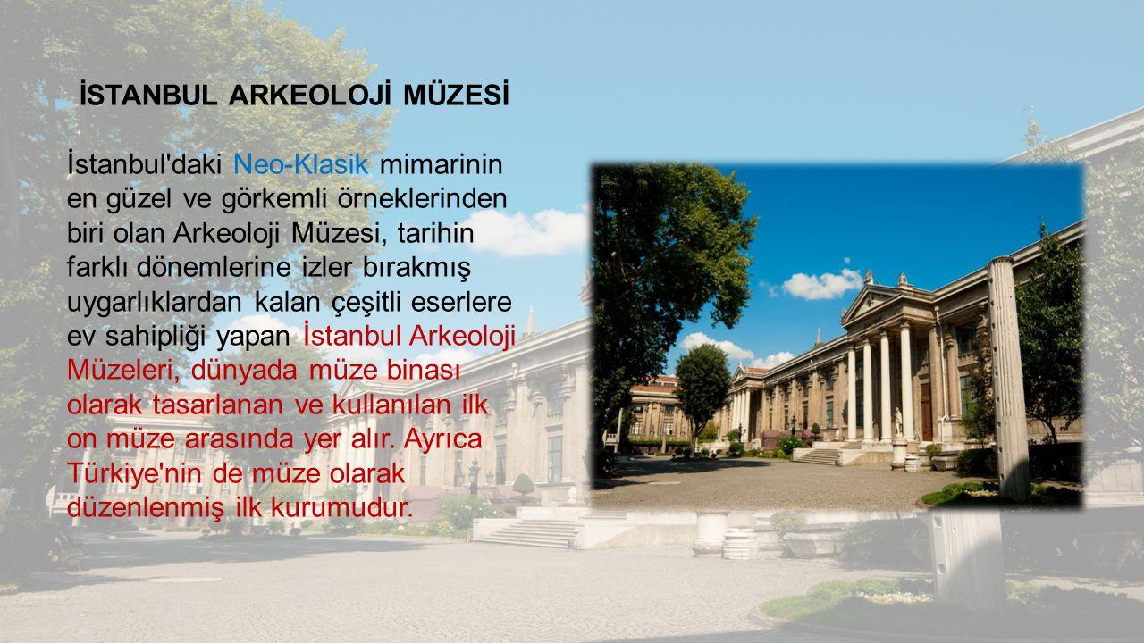 İSTANBUL ARKEOLOJİ MÜZESİ İstanbul'daki Neo-Klasik mimarinin en güzel ve görkemli örneklerinden biri olan Arkeoloji Müzesi, tarihin farklı dönemlerine